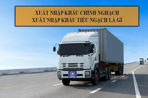 xuất nhập khẩu chính ngạch và tiểu ngạch là gì