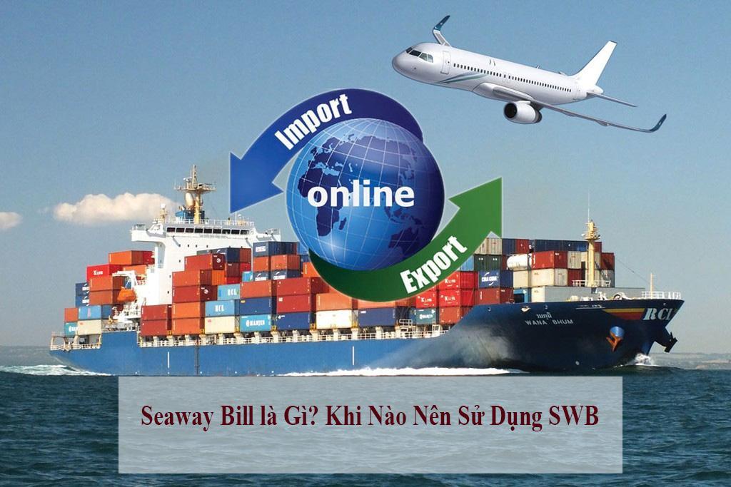 seaway bill là được sử dụng giảm thiểu những chi phí phát sinh trong giao dịch vận tải