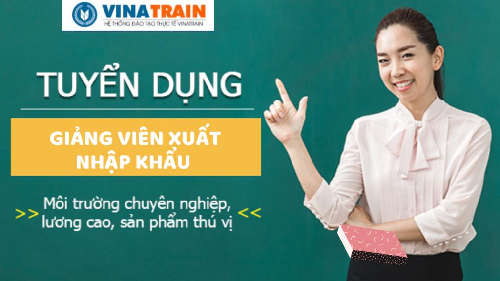 VinaTrain liên tục tuyển giảng viên xuất nhập khẩu