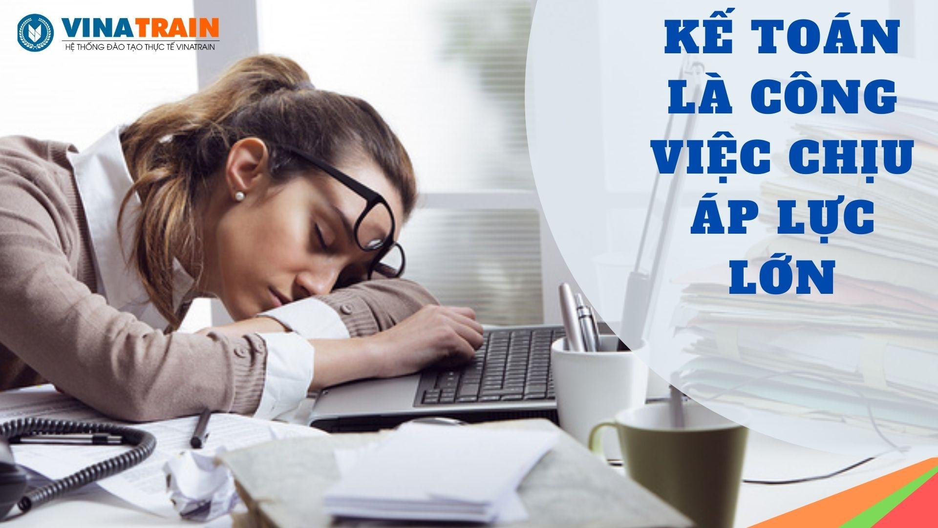Xác định làm kế toán bạn sẽ phải chịu áp lực trong công việc rất lớn